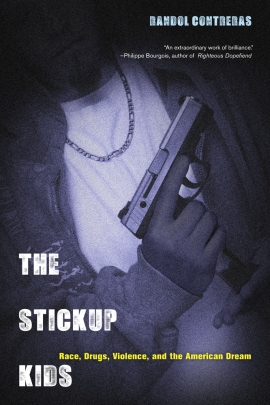 The Stickup Kids (University of California Press, 2013) by Randol Contreras